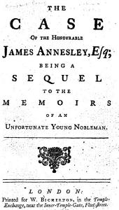 The Case of the Honourable James Annesley, Esq: Being a Sequel to the Memoirs of an Unfortunate Young Nobleman