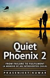 Quiet Phoenix 2: From Failure to Fulfilment: A Memoir of an Introverted Child: #3 in the Quiet Phoenix series