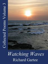 Watching Waves: Collected Poems Volume 3, Volume 3