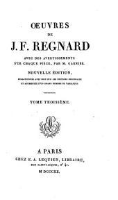 Oeuvres de J.F. Regnard: avec des avertissements sur chaque pièce, Volume3