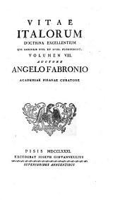 Vitae Italorum doctrina excellentium qui saeculis XVII. et XVIII. floruerunt ...