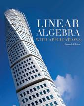 Linear Algebra with Applications: Edition 7