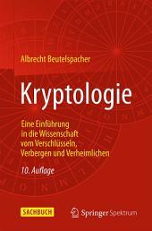 Kryptologie: Eine Einführung in die Wissenschaft vom Verschlüsseln, Verbergen und Verheimlichen, Ausgabe 10