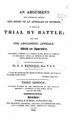 An Argument For Construing Largely The Right Of An Appelle Of Murder To Insist On His Wager Of Battle And Also For Abrogating Writs Of Appeal Book PDF