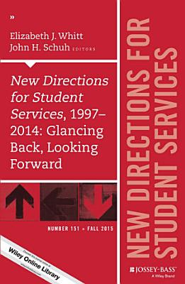 New Directions for Student Services  1997 2014  Glancing Back  Looking Forward