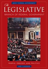 The Legislative Branch of Federal Government: People, Process, and Politics