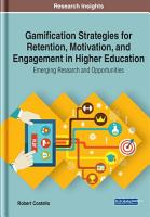 Gamification Strategies for Retention  Motivation  and Engagement in Higher Education  Emerging Research and Opportunities PDF