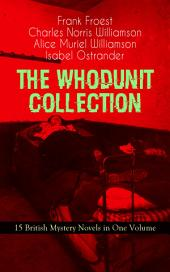 THE WHODUNIT COLLECTION - 15 British Mystery Novels in One Volume: The Maelstrom, The Grell Mystery, The Powers and Maxine, The Girl Who Had Nothing, The Second Latchkey, The Castle of Shadows, The House by the Lock, The Guests of Hercules, One-Thirty and many more