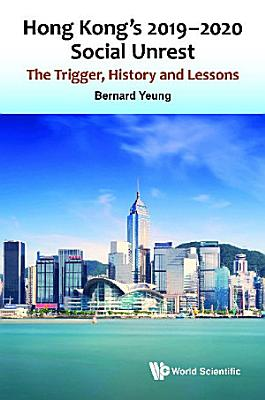 Hong Kong s 2019 2020 Social Unrest  The Trigger  History And Lessons PDF