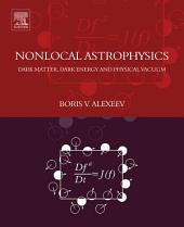 Nonlocal Astrophysics: Dark Matter, Dark Energy and Physical Vacuum
