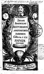 Thomae Bartholini historiarum anatomicarum rariorum centuria I et II