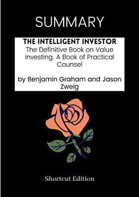 SUMMARY   The Intelligent Investor  The Definitive Book On Value Investing  A Book Of Practical Counsel By Benjamin Graham And Jason Zweig