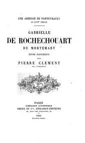 Une abbesse de Fontevrault au XVIIe siècle: Gabrielle de Rochechouart de Mortemart, étude historique