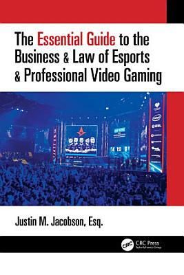 The Essential Guide to the Business   Law of Esports   Professional Video Gaming PDF