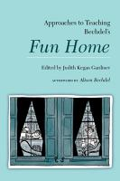 Approaches to Teaching Bechdel   s Fun Home PDF