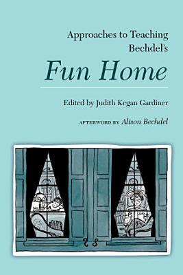 Approaches to Teaching Bechdel   s Fun Home
