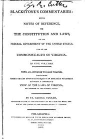 Blackstone's Commentaries: With Notes of Reference, to the Constitution and Laws, of the Federal Government of the United States; and of the Commonwealth of Virginia. In Five Volumes. With an Appendix to Each Volume, Containing Short Tracts Upon Such Subjects as Appeared Necessary to Form a Connected View of the Laws of Virginia, as a Member of the Federal Union, Book 1, Part 1