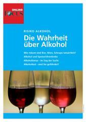 Die Wahrheit über Alkohol: Risiko Alkohol