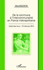 De la commune à l'intercommunalité en France métropolitaine: L'état des lieux - Printemps 2013