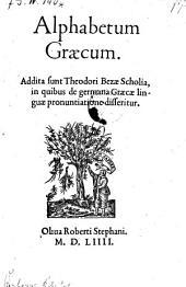 Alphabetum graecum. Addita sunt Theodori Rezae scholia, in quibus de germana graecae linguae pronuntiatione disseritur