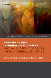 Transplanting International Courts: The Law and Politics of the Andean Tribunal of Justice