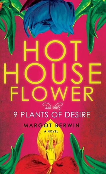 Download Hothouse Flower and the Nine Plants of Desire Book