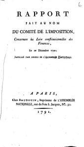 Rapport Fait Au Nom Du Comité De L'Imposition, Concernant les Loix constitutionelles des Finances, le 20 Décembre 1790