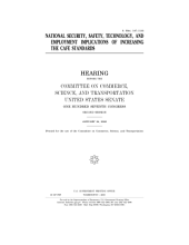 National security, safety, technology, and employment implications of increasing CAFE standards : hearing before the Committee on Commerce, Science, and Transportation, United States Senate, One Hundred Seventh Congress, second session, January 24, 2002.