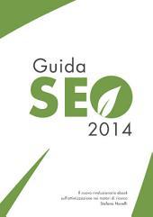 Guida SEO 2014: Il nuovo rivoluzionario ebook sull'ottimizzazione nei motori di ricerca.