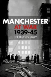Manchester at War, 1939–45: The People's Story