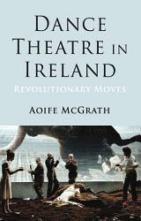 Dance Theatre In Ireland Book PDF