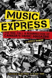 Music Express: The Rise, Fall & Resurrection of Canada's Music Magazine