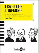 Tra cielo e inferno. Un dialogo da qualche parte oltre la morte tra J.F. Kennedy, C.S. Lewis e Aldous Huxley