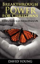Breakthrough Power for Christians: A Daily Guide to an Extraordinary Life