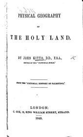 """Physical Geography of the Holy Land ... From the """"Pictorial History of Palestine."""" [An abridgment.]"""