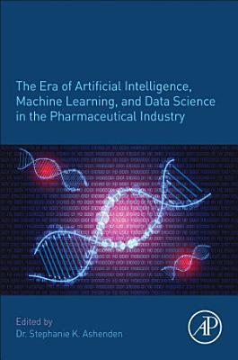The Era of Artificial Intelligence, Machine Learning and Data Science in the Pharmaceutical Industry