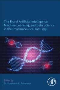 The Era of Artificial Intelligence  Machine Learning and Data Science in the Pharmaceutical Industry