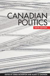 Canadian Politics, Sixth Edition: Edition 6