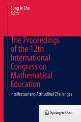 The Proceedings Of The 12th International Congress On Mathematical Education Book PDF