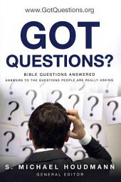 Got Questions?: Bible Questions Answered - Answers to the Questions People Are Really Asking