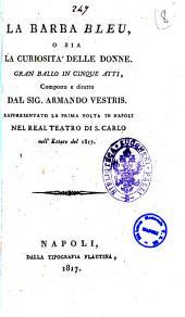 La barba bleu, o sia La curiosità delle donne, gran ballo in cinque atti, composto e diretto dal sig. Armando Vestris. Rappresentato la prima volta in Napoli nel Real Teatro di S. Carlo nell'estate del 1817