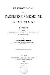 De l'organisation des facultés de médecine en Allemagne: rapport présenté à son excellence le Ministre de l'instruction publique le 6 Octobre 1863
