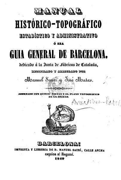 Manual Historico Topografico Estadistico Y Administrativo O Sea Guia General De Barcelona Por M Sauri Y J Motas