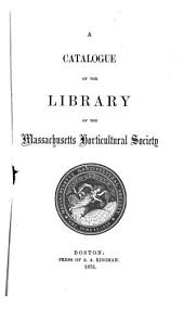 A Catalogue of the Library of the Massachusetts Horticultural Society
