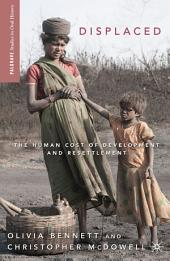 Displaced: The Human Cost of Development and Resettlement
