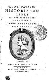 T. Livii Patavini Historiarum libri qui supersunt omnes: cum integris Jo. Freinshemii supplementis, Volume 12