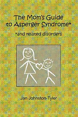 The Mom s Guide to Asperger Syndrome PDF