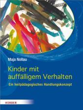 Kinder mit auffälligem Verhalten: wahrnehmen, verstehen und begleiten Ein heilpädagogisches Handlungskonzept