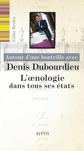 Autour d'une bouteille avec Denis Dubourdieu: L'oenologie dans tous ses états