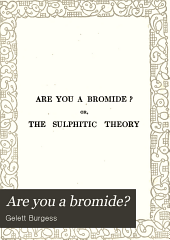 Are You a Bromide?: Or, The Sulphitic Theory Expounded and Exemplified According to the Most Recent Researches Into the Psychology of Boredom, Including Many Well-known Bromidioms Now in Use